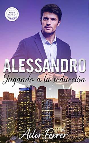 Alessandro: Jugando a la seducción de Aitor Ferrer