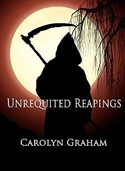 Unrequited Reapings by [Carolyn Graham, Melanie McCurdie]