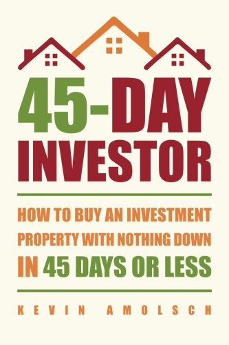 Real Estate Investing Books! - 45-Day Investor: How to buy an investment property with nothing down in 45 days or less