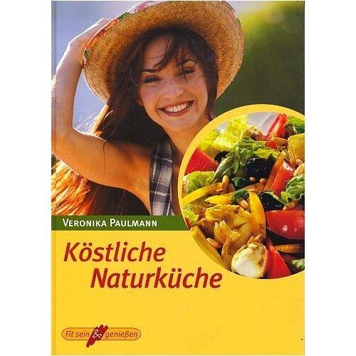 Preisvergleich Produktbild Köstliche Naturküche [Illustrierte Lizenzausgabe,  ungekürzt 2001] (Fit sein & genießen)