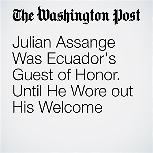Julian Assange Was Ecuador's Guest of Honor. Until He Wore out His Welcome cover art