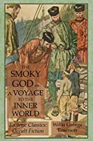 The Smoky God or A Voyage to the Inner World: Esoteric Classics: Occult Fiction