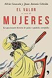 El valor es cosa de mujeres: La apasionante historia de quince españolas intrépidas (Fuera de Colección)