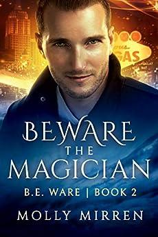 Beware the Magician: B. E. Ware Book Two (The B. E. Ware Series 2) by [Molly Mirren]