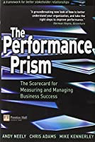 The Performance Prism: The Scorecard for Measuring and Managing Business Success (Financial Times Series)