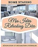 Home Staging Mes Idées Relooking Déco Rénovation et Décoration Intérieure: Carnet à Compléter pour Tous Travaux de Rénovation et de Décoration ... et Organiser votre Projet Home Staging