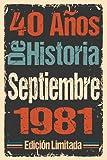 40 Años De Historia Septiembre 1981 Edición Limitada: 40 años Regalo Cumpleaños perfecto para las mujeres, los hombres, la esposa, novia, mujer, La ... en septiembre | Cuaderno de Notas, Diario.