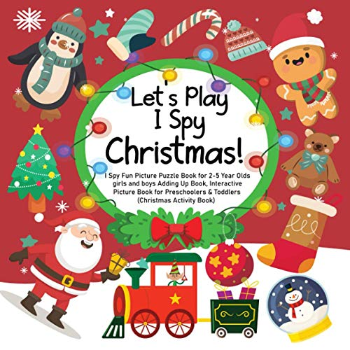 Let's Play I Spy Christmas: I Spy Fun Picture Puzzle Book for 2-5 Year Olds girls and boys Adding Up Book, Interactive Picture Book for Preschoolers & Toddlers (Christmas Activity Book)