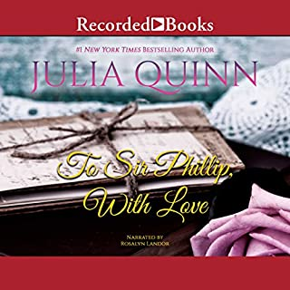 To Sir Phillip, with Love                   By:                                                                                                                                 Julia Quinn                               Narrated by:                                                                                                                                 Rosalyn Landor                      Length: 10 hrs and 26 mins     32 ratings     Overall 4.6