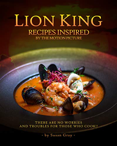 Lion King: Recipes Inspired by The Motion Picture: There are no worries and troubles for those who COOK!! (English Edition)