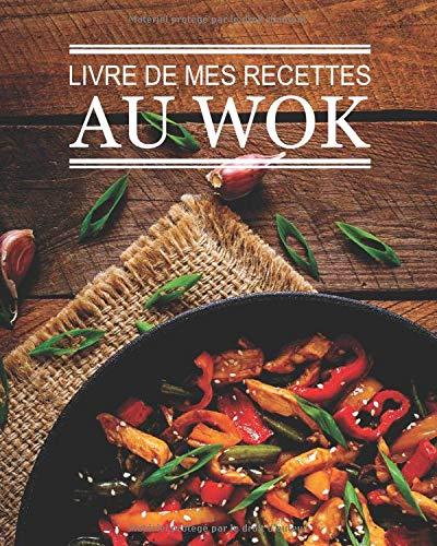 Livre de mes recettes au wok: livre de 100 pages de recettes à remplir | une recette par double...
