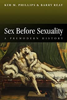 Sex Before Sexuality: A Premodern History: 11