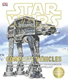 Star Wars - Complete Vehicles: Incredible Cross-Sections of the Spaceships and Craft from the Star Wars Galaxy