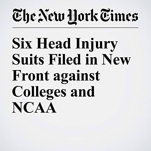 Six Head Injury Suits Filed in New Front against Colleges and NCAA audiobook cover art
