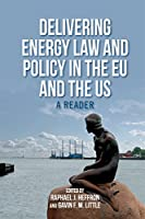 Delivering Energy Law and Policy in the EU and the US: A Reader