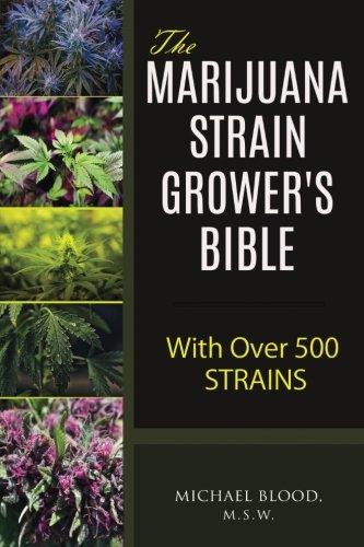 The Marijuana Strain Grower's Bible: with over 500 strains