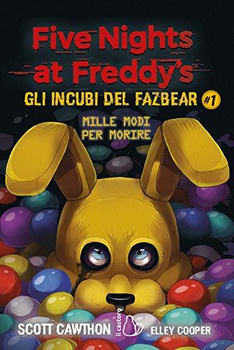 Five nights at Freddy s. Gli incubi del Fazbear. Mille modi per morire (Vol. 1)