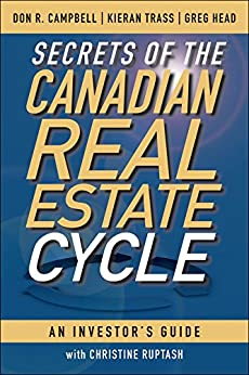 Secrets of the Canadian Real Estate Cycle: An Investor's Guide by [Don R. Campbell, Kieran Trass, Greg Head]