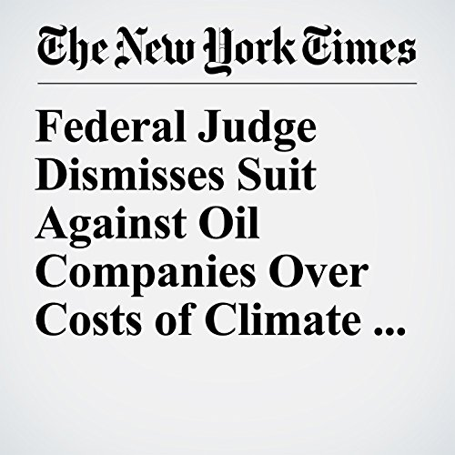 Federal Judge Dismisses Suit Against Oil Companies Over Costs of Climate Change copertina