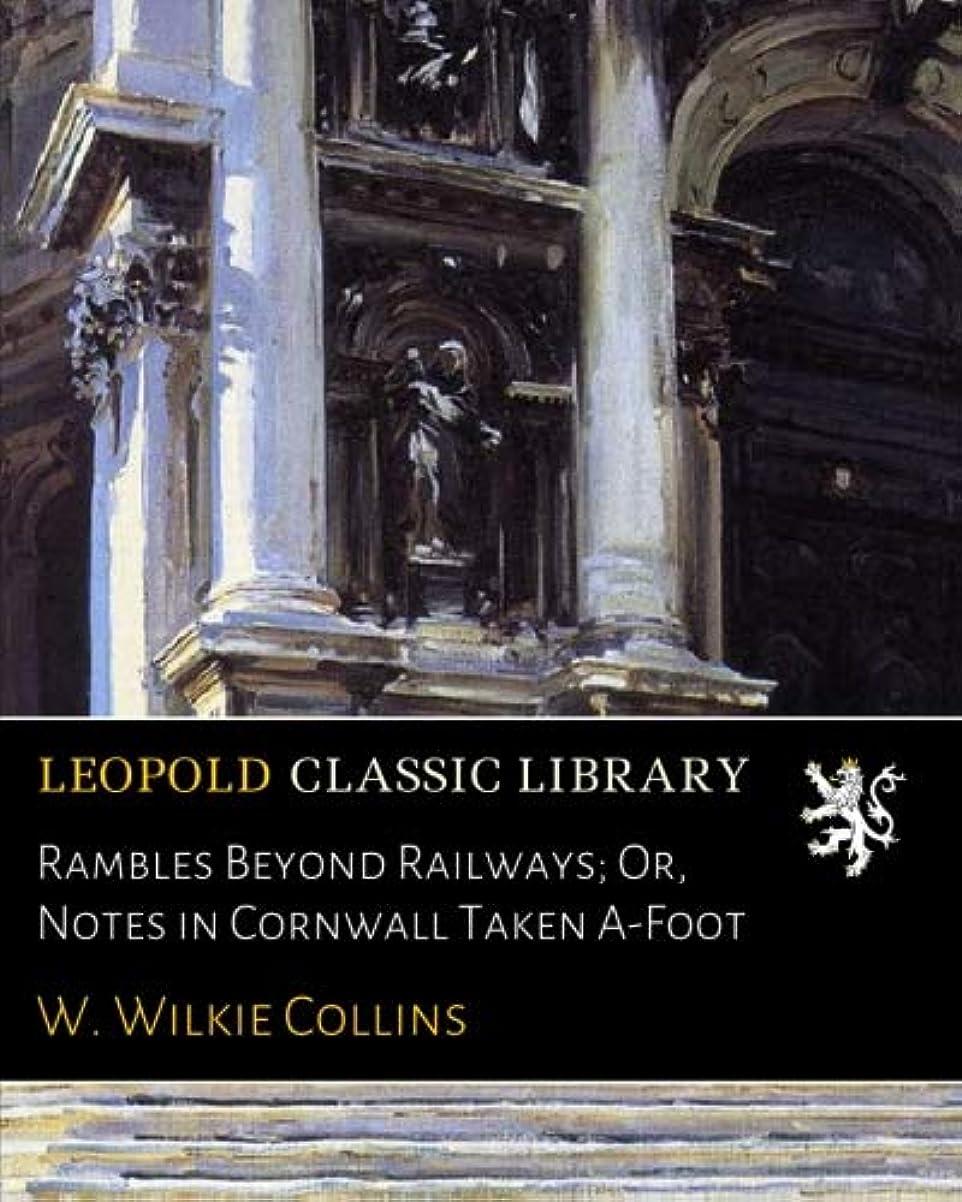 凍結講堂人間Rambles Beyond Railways; Or, Notes in Cornwall Taken A-Foot