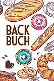 Backbuch: Kochbuch und Rezeptbuch zum Selberschreiben mit blanko Vorlagen - Mit Register / Inhaltsverzeichnis - Geschenkidee für Freunde und Familie