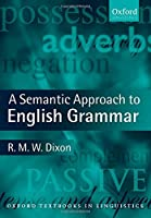 A Semantic Approach to English Grammar (Oxford Textbooks in Linguistics)