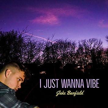 I Just Wanna Vibe