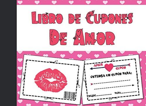 Libro de Cupones De Amor: 24 Cupones Para Tu Amor   Una Idea De Regalo Perfecta Para Hombres y Mujeres En El Día De San Valentín o Cumpleaños