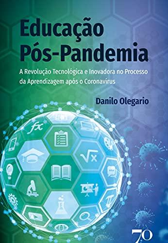 Educação Pós-pandemia: a Revolução Tecnológica e Inovadora no Processo da Aprendizagem Após o Coronavírus