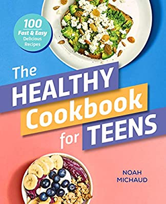 The Healthy Cookbook for Teens: 100 Fast & Easy Delicious Recipes from Rockridge Press