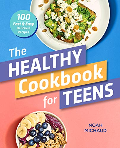 The Healthy Cookbook for Teens: 100 Fast & Easy Delicious Recipes
