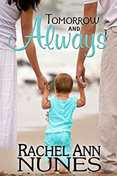 Tomorrow and Always by [Rachel Ann Nunes]