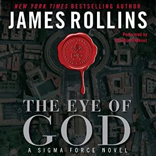 The Eye of God     A Sigma Force Novel, Book 9              Written by:                                                                                                                                 James Rollins                               Narrated by:                                                                                                                                 Christian Baskous                      Length: 14 hrs and 43 mins     5 ratings     Overall 4.0