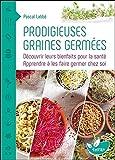 Prodigieuses graines germées - Découvrir leurs bienfaits pour la santé