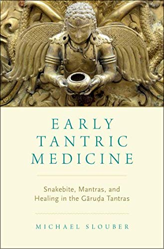 Early Tantric Medicine: Snakebite, Mantras, and Healing in the Garuda Tantras
