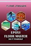 EPOXY FLOOR MASTER: DO IT YOURSELF