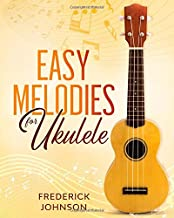 Easy Ukulele Melodies: Fun and Easy Tunes For Beginners