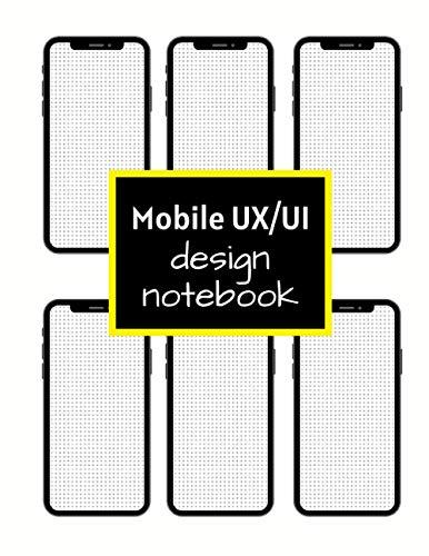 Mobile UX/UI Design Notebook: User Interface Sketchbook / App Mockup for App Designers and Developers, With Dot Grid Paper