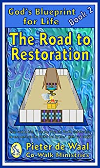 The Road to Restoration (God's Blueprint for Life Book 2) by [Pieter de Waal]