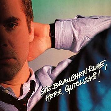 Sie Brauchen Ruhe,Herr Gutowski!