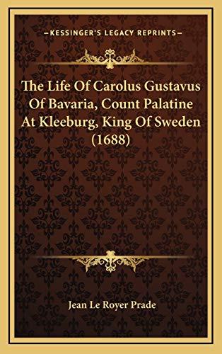 The Life Of Carolus Gustavus Of Bavaria, Count Palatine At Kleeburg, King Of Sweden (1688)