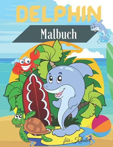 Delphin Malbuch für Kinder: Niedliches Delfin-Malbuch für Kinder | Für Kleinkinder, Vorschulkinder, 2-4 Jahre | 4-8 Jahre | 8-12 Jahre | Lustige Ausmalbilder