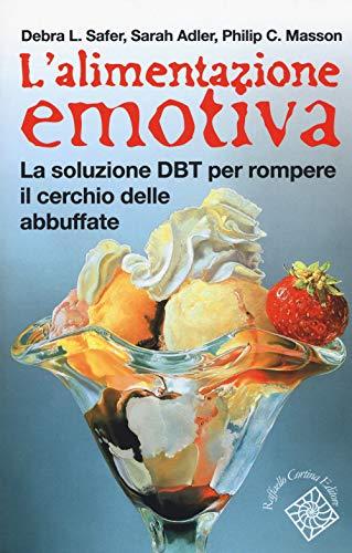 L'alimentazione emotiva. La soluzione DBT per rompere il cerchio delle abbuffate