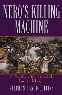 Nero′s Killing Machine: The True Story of Rome′s Remarkable 14th Legion