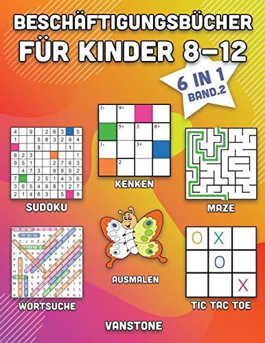 Beschäftigungsbücher für Kinder 8-12: 6 in 1 - Wortsuche, Sudoku, Ausmalen, Labyrinthe, KenKen & Tic Tac Toe (Band. 2)