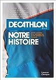 Decathlon, notre histoire (FRA): 3000 leaders à la recherche d'une entreprise vivante