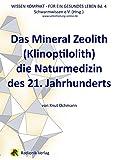 Das Mineral Zeolith (Klinoptilolith): die Naturmedizin des 21. Jahrhunderts (Wissensreihe für ein gesundes Leben)