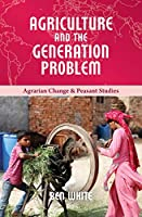 Agriculture and the Generation Problem (Agrarian Change & Peasant Studies)