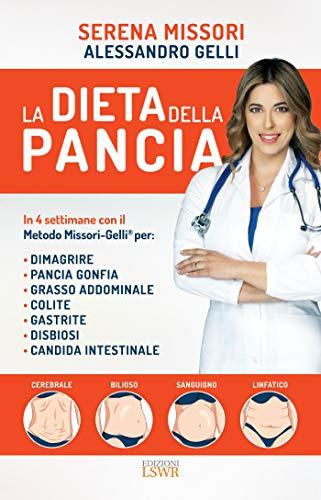La dieta della pancia: In 4 settimane con il metodo Missori-Gelli® per: dimagrire, pancia gonfia, grasso addominale, colite, gastrite, disbiosi e candida intestinale