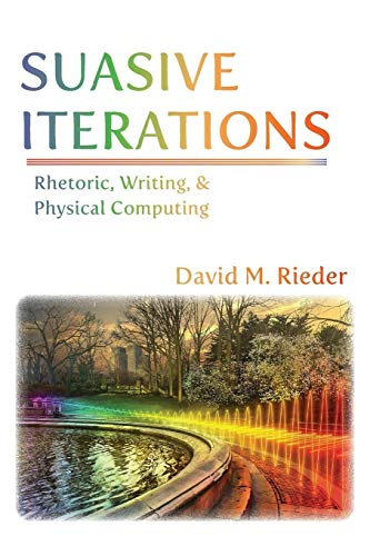 Suasive Iterations Rhetoric Writing And Physical Computing New Media Theory